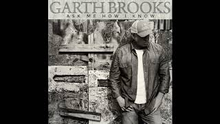 Garth Brooks Ask me how I know