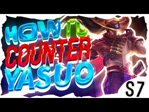 How to Counter Yasuo | Season 7 | Yasuo Guide