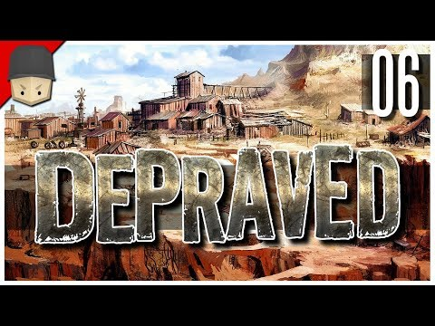Depraved - Ep.06 : The Fort! (WILD WEST CITY BUILDER)