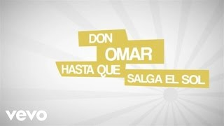 Don Omar - Hasta Que Salga El Sol (Lyric Video)