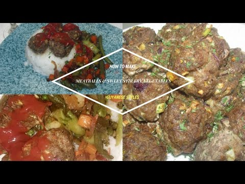 How I made these  Tasty Meatballs and Sweet Stir Fry Vegetables {Guyanese Cooking}