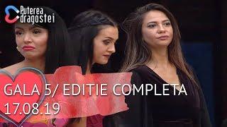 Puterea dragostei (17.08.2019) - Gala 5   Editie COMPLETA