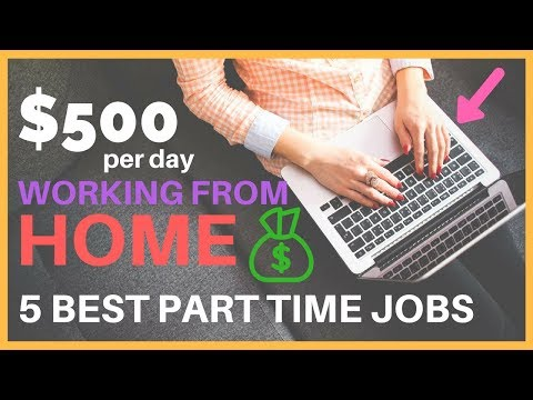 EARN $500 PER DAY WORKING FROM HOME - 5 BEST PART TIME JOBS