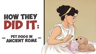 How They Did It - Pet Dogs in Ancient Rome