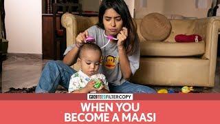FilterCopy | When You Become A Maasi | मासी बनने का एहसास | Ft. Devika and Nishaad