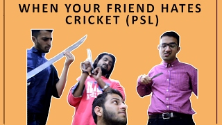 When Your Friend Hates Cricket (PSL Special)