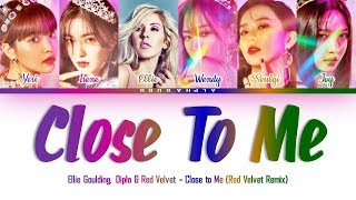 Ellie Goulding X DIPLO X RED VELVET (레드벨벳) - CLOSE TO ME Color Coded 가사/Lyrics [Han|Rom|Eng]