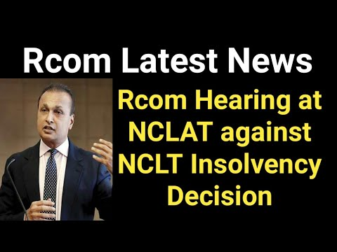 Rcom Latest News - Rcom Hearing at NCLAT against NCLT Insolvency Decision to Recover Dues