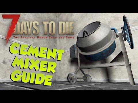 7 Days to Die Cement Mixer Guide |What's it for & how to use it| 7 Days to Die Cement Mixer Tutorial