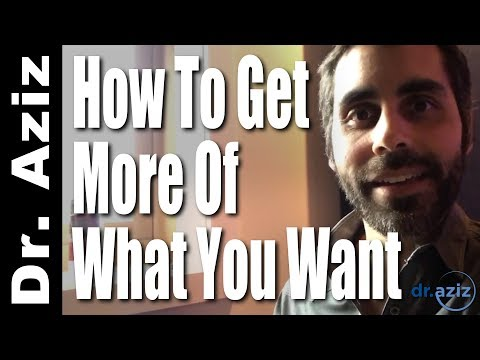 How To Get More Of What You Want - Dr. Aziz, Confidence Coach