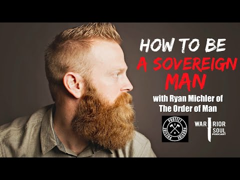 How to Be a Sovereign Man with Ryan Michler of Order of Man