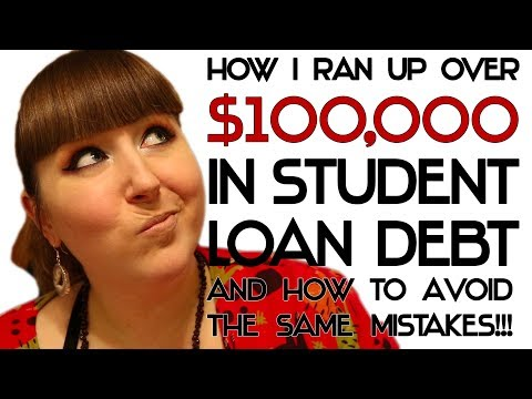 How I ran up over 100K in Student Loan Debt, and How to Avoid the Same Mistakes!