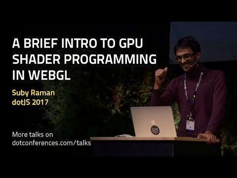 dotJS 2017 - Suby Raman - A Brief Intro to GPU Shader Programming in WebGL