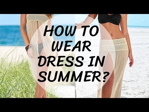 How To Dress In Summer? I Summer Tips