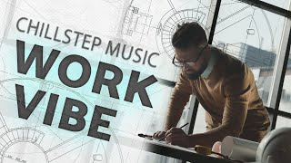 Work Music For New Heights — Inspiring Chillstep Playlist