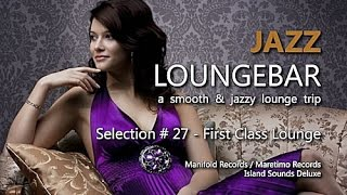 Jazz Loungebar - Selection #27 First Class Lounge, HD, 2018, Smooth Lounge Music