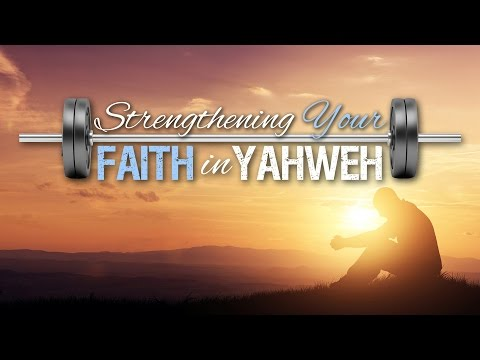 Strengthening Your Faith - What the Bible Teaches About Faith