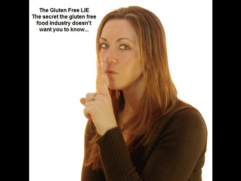 The Gluten Free Lie - Unhealthy Foods Are Keeping You Sick