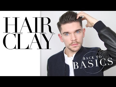 How To Use Hair Clay | Back To Basics