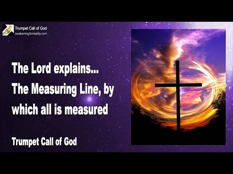THE MEASURING LINE, BY WHICH ALL IS MEASURED ❤️ TRUMPET CALL OF GOD