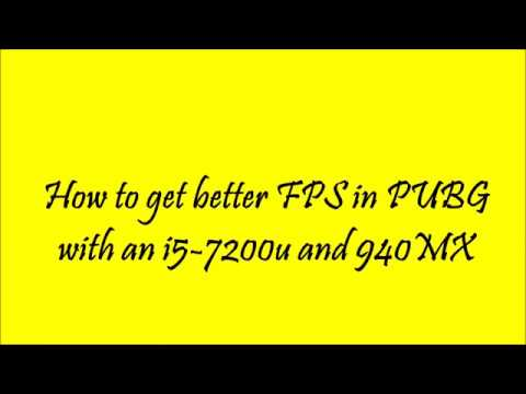 How to get better fps in PUBG with i5-7200U and 940MX