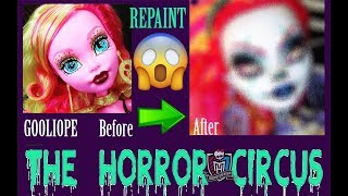MONSTER HIGH GOOLIOPE TOTAL REPAINT: The Horror Circus is coming!!!