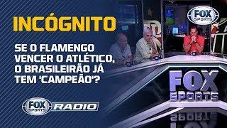 SE O FLAMENGO VENCER O ATLÉTICO, O BRASILEIRÃO JÁ TEM 'CAMPEÃO'?
