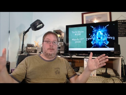Live Tech show #108  Your Questions My Answers March 15th 2018
