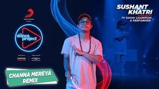 Channa Mereya - Remix | Sushant Khatri | Lyrical Hip Hop | The Dance Project