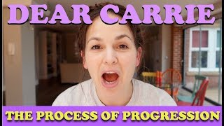 The Process of Progression | DEAR CARRIE