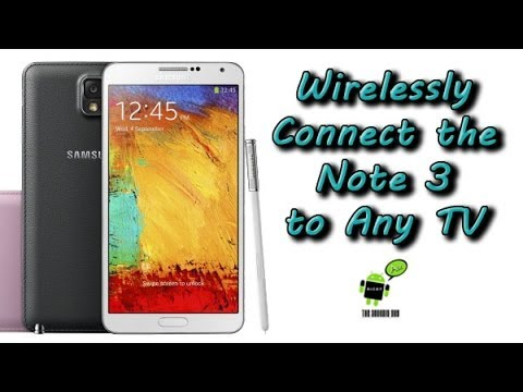 Wirelessly Connect the Galaxy Note 3 to Any TV