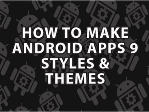 How to Make Android Apps 9 Android Themes and Styles