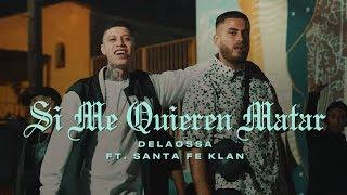 Delaossa - Si Me Quieren Matar ft. Santa Fe Klan (Video Oficial)