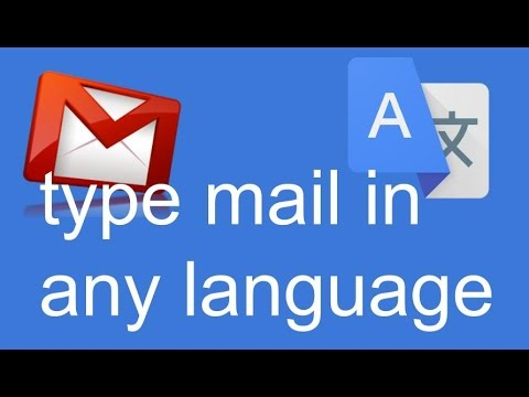 how to type email in gmail in any language french, hindi, spanish, english, urdu, russian