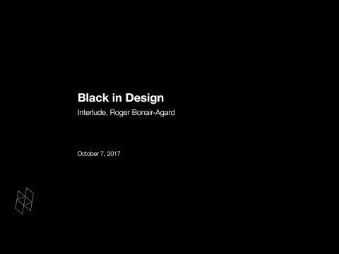 Black in Design: Interlude, Roger Bonair-Agard