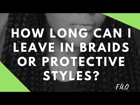 How Long Can I Leave Braids In? {Protective Styles} | FAQ  Natural Hair