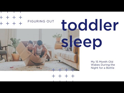 Toddler Sleep: My 15 Month Old Continues to Wake During the Night for a Bottle!
