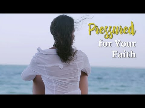 Pressured for Your Faith