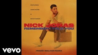 Nick Jonas - Remember I Told You (Frank Walker Remix / Audio) ft. Anne-Marie, Mike Posner