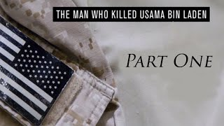 The Man Who Killed Osama Bin Laden- Part One