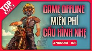 Top Game OFFLINE Mobile Miễn Phí  Cấu Hình Nhẹ - Nội Dung Hay 2020 | TopGame