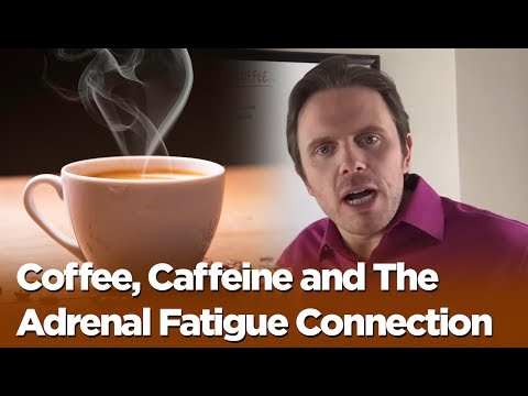 Coffee, Caffeine and The Adrenal Fatigue Connection
