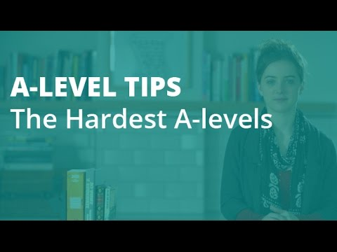A-level Tips: The Hardest A-levels