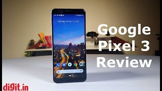 Google Pixel 3 In-depth Review   Digit.in