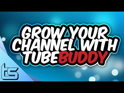 Grow Your Channel & Subscribers Using TubeBuddy