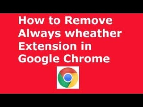 How to remove Always weather extension in google chrome