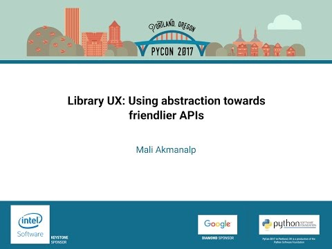 Mali Akmanalp   Library UX Using abstraction towards friendlier APIs   PyCon 2017