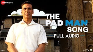 The Pad Man Song - Full Audio | Padman | Akshay Kumar & Sonam Kapoor|Mika|Amit Trivedi |Kausar Munir