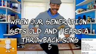 When Our Generation Gets Old and Hears a Throwback Song 5