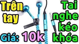 Mở hộp tai nghe kéo khóa Zipper giá 10k nghe tốt ok